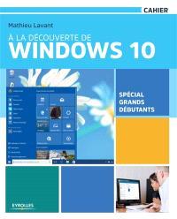 A la découverte de Windows 10 : spécial grands débutants