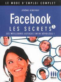 Facebook : les secrets : les meilleures astuces enfin dévoilées !
