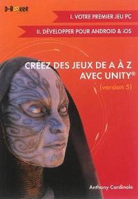 Créez des jeux de A à Z avec Unity, version 5, Bases et jeux mobiles