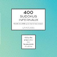 400 sudokus infernaux : stimulez vos cellules grises tout en vous amusant