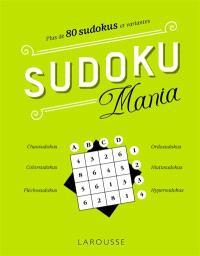 Sudoku mania : plus de 80 sudokus et variantes