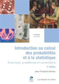 Introduction au calcul des probabilités et à la statistique : exercices, problèmes et corrections