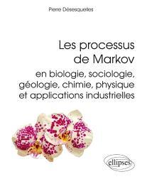 Les processus de Markov : en biologie, sociologie, géologie, chimie, physique et applications industrielles