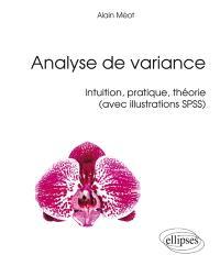Analyse de variance : intuition, pratique, théorie : avec illustrations SPSS