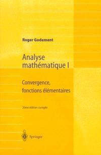 Analyse mathématique. Volume 1, Convergence, fonctions élémentaires