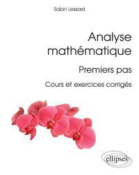 Analyse mathématique : premiers pas : cours et exercices corrigés