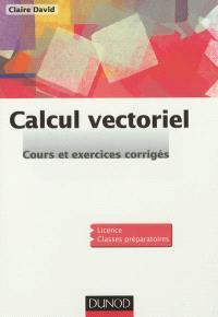 Calcul vectoriel : cours et exercices corrigés : licence, classes préparatoires