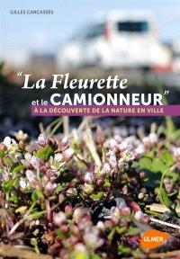 La fleurette et le camionneur : à la découverte de la nature en ville