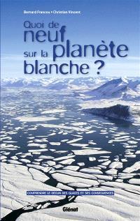 Quoi de neuf sur la planète blanche ? : comprendre le déclin des glaces et ses conséquences