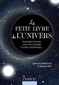 Le petit livre de l'Univers : astéroïdes funestes, trous noirs étranges & ondes mystérieuses