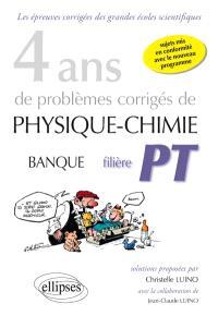 4 ans de problèmes corrigés de physique chimie, banque filière PT : sujets mis en conformité avec le nouveau programme