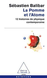 La pomme et l'atome : 12 histoires de physique contemporaine