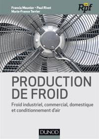 Production de froid : froid industriel, commercial, domestique et conditionnement d'air