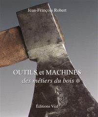 Outils et machines : des métiers du bois. Volume 1