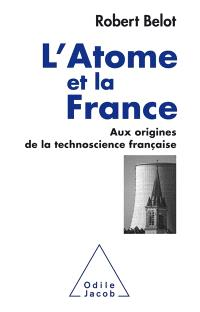 L'atome et la France : aux origines de la technoscience française