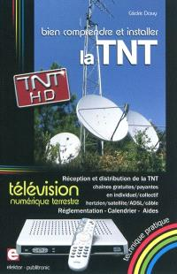 Bien comprendre et installer la télévision numérique terrestre : réception et distribution de la TNT en individuel-collectif, hertzien-satellite, ADSL, câble : réglementation, calendrier, aides