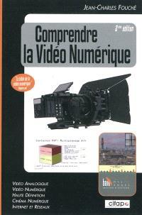 Comprendre la vidéo numérique : vidéo analogique, vidéo numérique, haute définition, cinéma numérique, Internet et réseaux