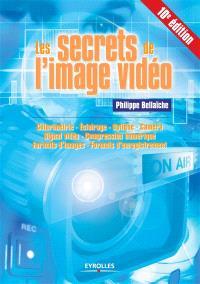 Les secrets de l'image vidéo : colorimétrie, éclairage, optique, caméra, signal vidéo, compression numérique, formats d'images, formats d'enregistrement