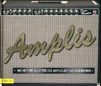 Amplis : une histoire illustrée des amplis les plus légendaires