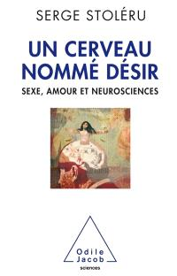 Un cerveau nommé désir : sexe, amour et neurosciences