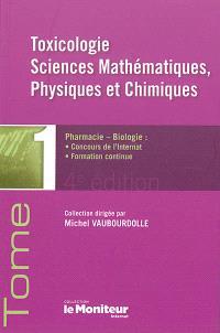Pharmacie-biologie : concours de l'internat, formation continue. Volume 1, Toxicologie, sciences mathématiques, physiques et chimiques