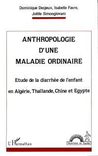 Anthropologie d'une maladie ordinaire : étude de la diarrhée de l'enfant en Algérie, Thaïlande, Chine et Egypte