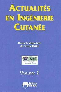 Actualités en ingénierie cutanée. Volume 2