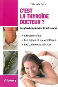 C'est la thyroïde docteur ? : le régulateur de votre organisme