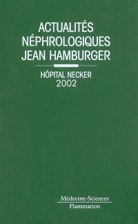 Actualités néphrologiques Jean Hamburger : Hôpital Necker 2002