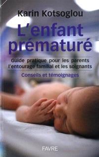 L'enfant prématuré : guide pratique pour les parents, l'entourage familial et les soignants : conseils et témoignages