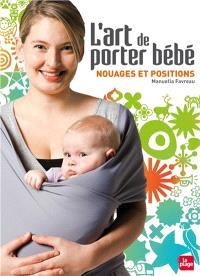 L'art de porter bébé : nouages et positions