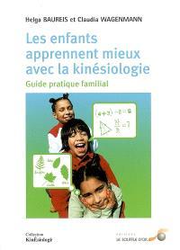 Les enfants apprennent mieux avec la kinésiologie : guide pratique familial