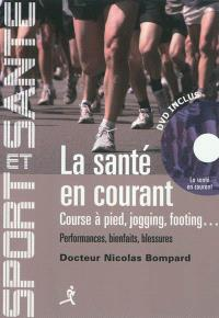 La santé en courant : course à pied, jogging, footing : performances, bienfaits, blessures