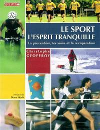 Le sport l'esprit tranquille : conseils pratiques, préparations, récupération, prévention des blessures et premiers soins