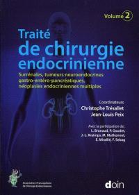 Traité de chirurgie endocrinienne. Volume 2, Surrénales, tumeurs neuroendocrines gastro-entéro-pancréatiques, néoplasies endocriniennes multiples