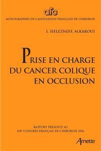Prise en charge du cancer colique en occlusion : rapport présenté au 118e Congrès français de chirurgie, Paris, 28-30 septembre 2016
