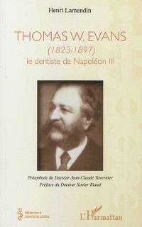 Thomas W. Evans, 1823-1897 : le dentiste de Napoléon III