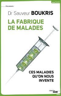 La fabrique de malades : ces maladies qu'on nous invente