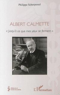 Albert Calmette : jusqu'à ce que mes yeux se ferment