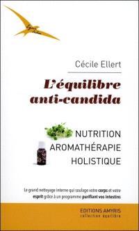 L'équilibre anti-candida : nutrition et aromathérapie holistique