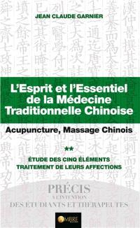 L'esprit et l'essentiel de la médecine traditionnelle chinoise : acupuncture, massage chinois. Volume 2, Etude des cinq éléments : traitement de leurs affections