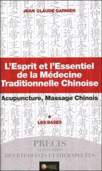 L'esprit et l'essentiel de la médecine traditionnelle chinoise : acupuncture, massage chinois. Volume 1, Les bases