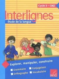 Interlignes, étude de la langue : cycle 3, CM2 : explorer, manipuler, construire