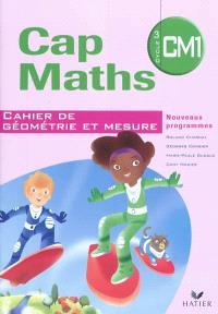 Cap maths, CM1 cycle 3 : cahier de géométrie et mesure : nouveaux programmes