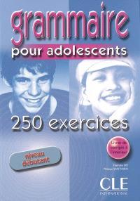 Grammaire pour adolescents, niveau débutant : 250 exercices : cahier d'exercices