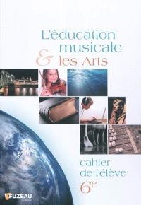 L'éducation musicale et les arts, 6e : cahier de l'élève