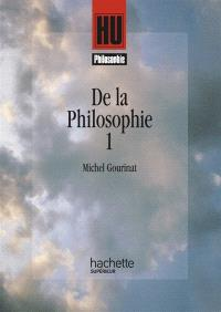 De la philosophie : classes terminales, classes préparatoires aux grandes écoles, premier cycle d'enseignement supérieur. Volume 1