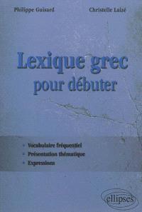 Lexique grec pour débuter : vocabulaire fréquentiel, présentation thématique, expressions