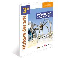 Histoire des arts 3e : préparation à l'oral du brevet : cahier élève 2013