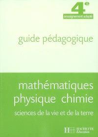 Mathématiques, physique, chimie, sciences de la vie et de la terre, 4e enseignement adapté : guide pédagogique